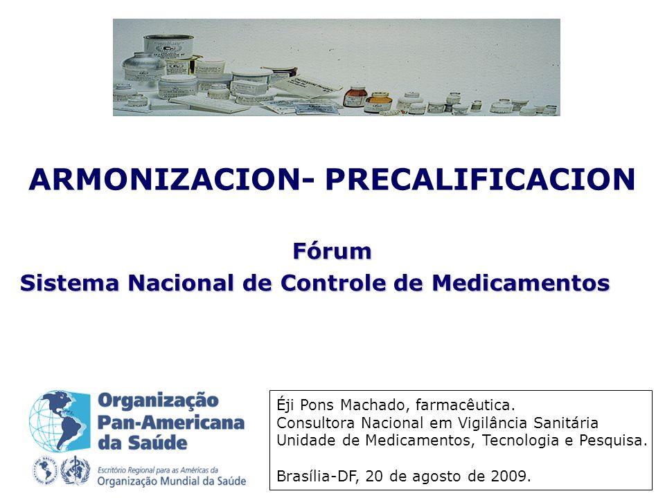 ARMONIZACION- PRECALIFICACION Fórum Sistema Nacional de Controle de Medicamentos Éji Pons Machado, farmacêutica.