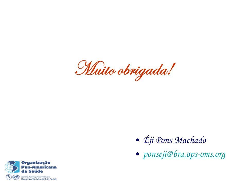 Muito obrigada! Éji Pons Machado ponseji@bra.ops-oms.org