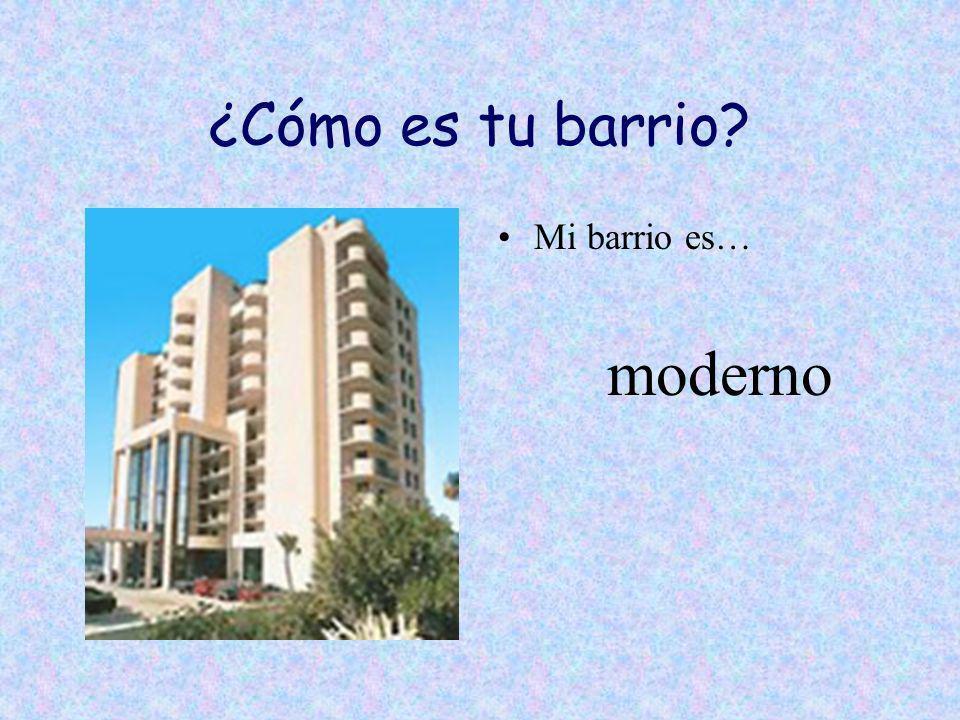 ¿Cómo es tu barrio? Mi barrio es… moderno