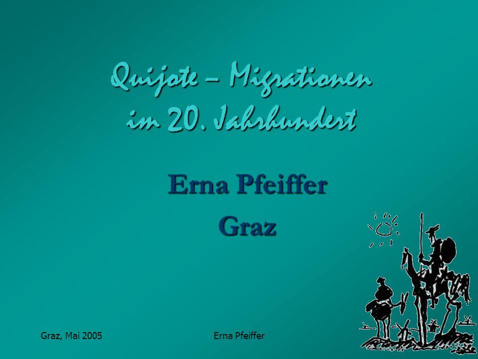 Graz, Mai 2005Erna Pfeiffer Quijote – Migrationen im 20. Jahrhundert Erna Pfeiffer Graz