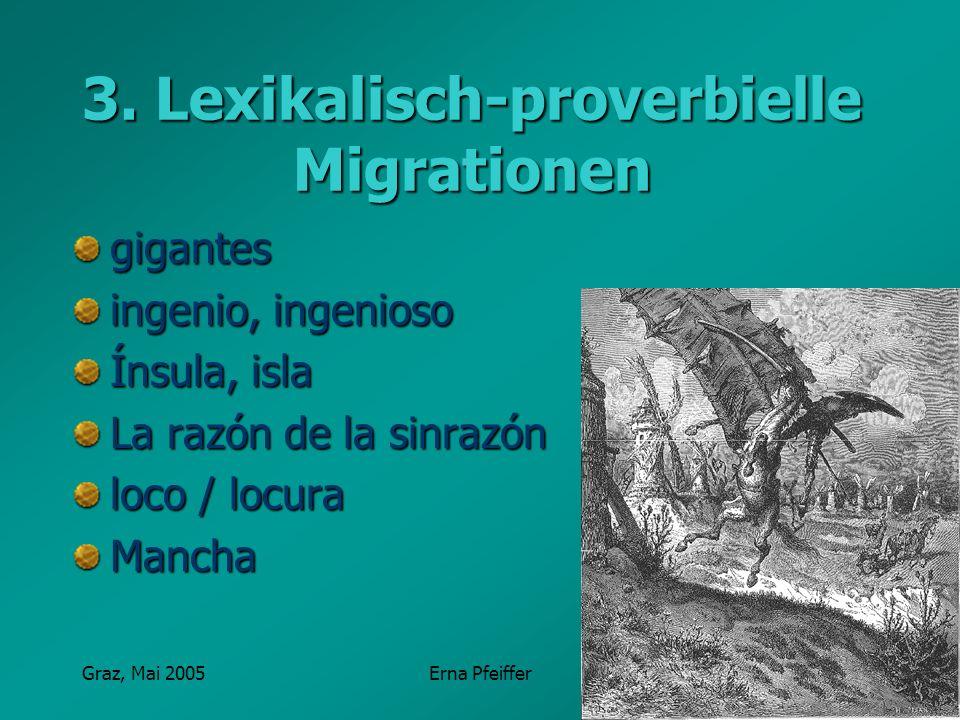 Graz, Mai 2005Erna Pfeiffer 3. Lexikalisch-proverbielle Migrationen gigantes ingenio, ingenioso Ínsula, isla La razón de la sinrazón loco / locura Man