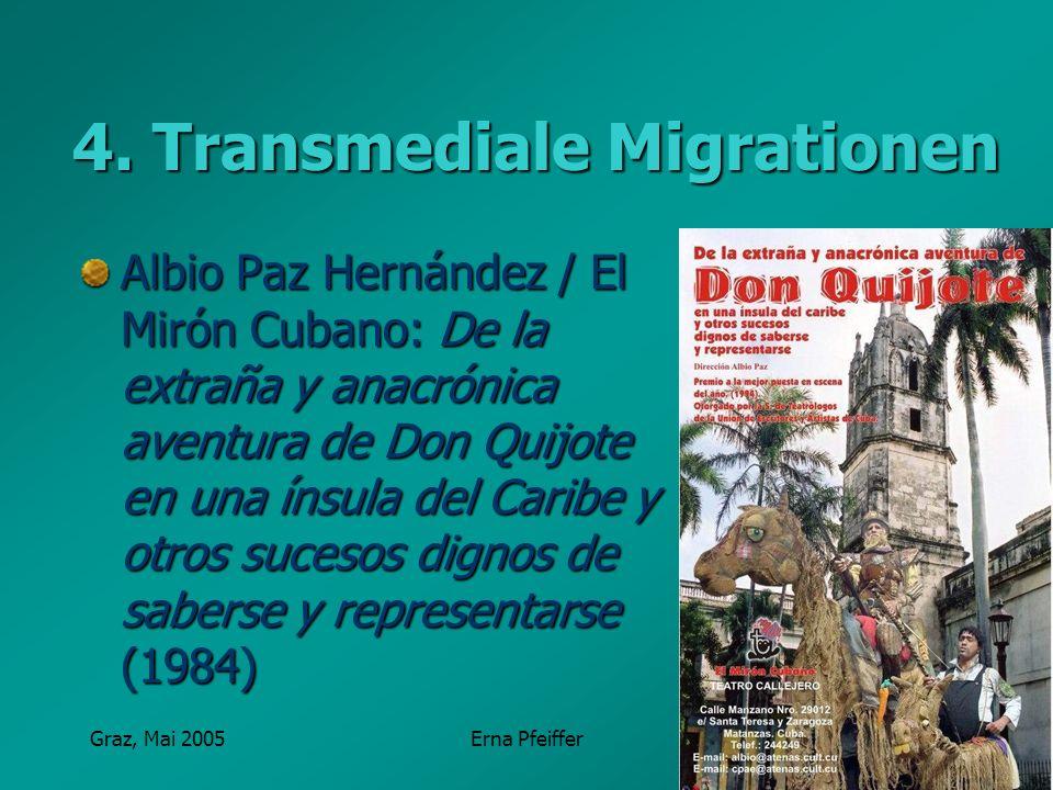 Graz, Mai 2005Erna Pfeiffer 4. Transmediale Migrationen Albio Paz Hernández / El Mirón Cubano: De la extraña y anacrónica aventura de Don Quijote en u
