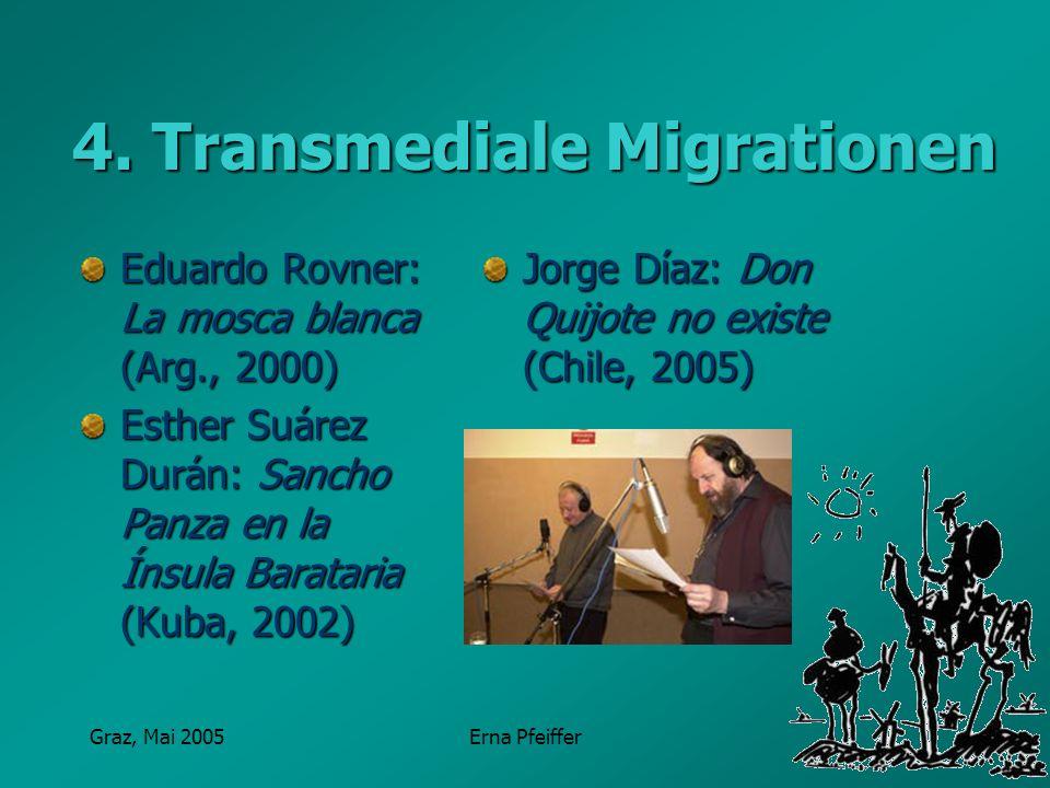 Graz, Mai 2005Erna Pfeiffer 4. Transmediale Migrationen Eduardo Rovner: La mosca blanca (Arg., 2000) Esther Suárez Durán: Sancho Panza en la Ínsula Ba