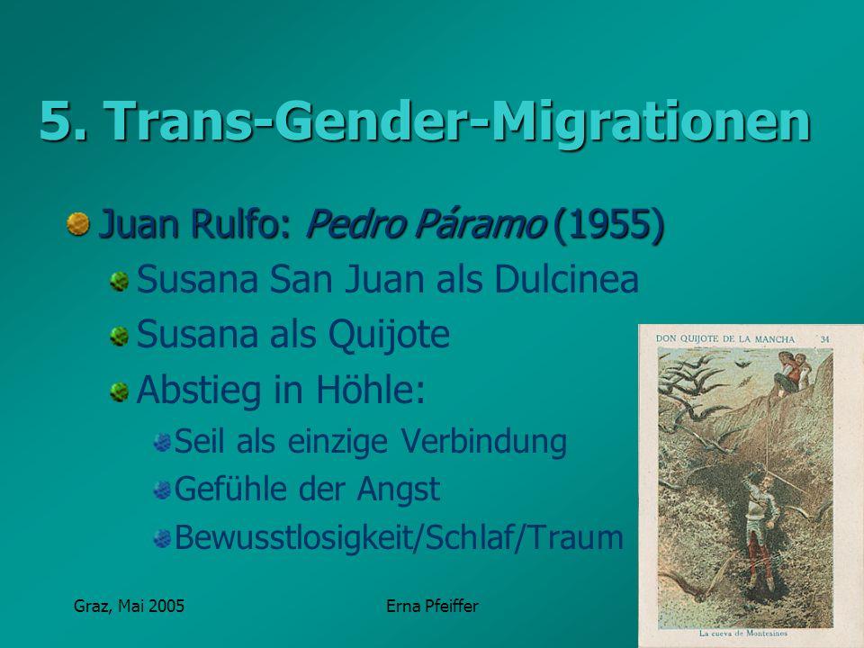 Graz, Mai 2005Erna Pfeiffer 5. Trans-Gender-Migrationen Juan Rulfo: Pedro Páramo (1955) Susana San Juan als Dulcinea Susana als Quijote Abstieg in Höh