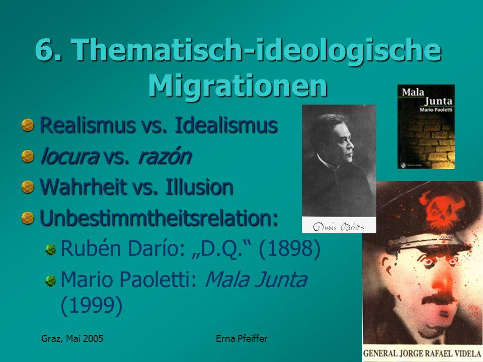 Graz, Mai 2005Erna Pfeiffer 6. Thematisch-ideologische Migrationen Realismus vs. Idealismus locura vs. razón Wahrheit vs. Illusion Unbestimmtheitsrela