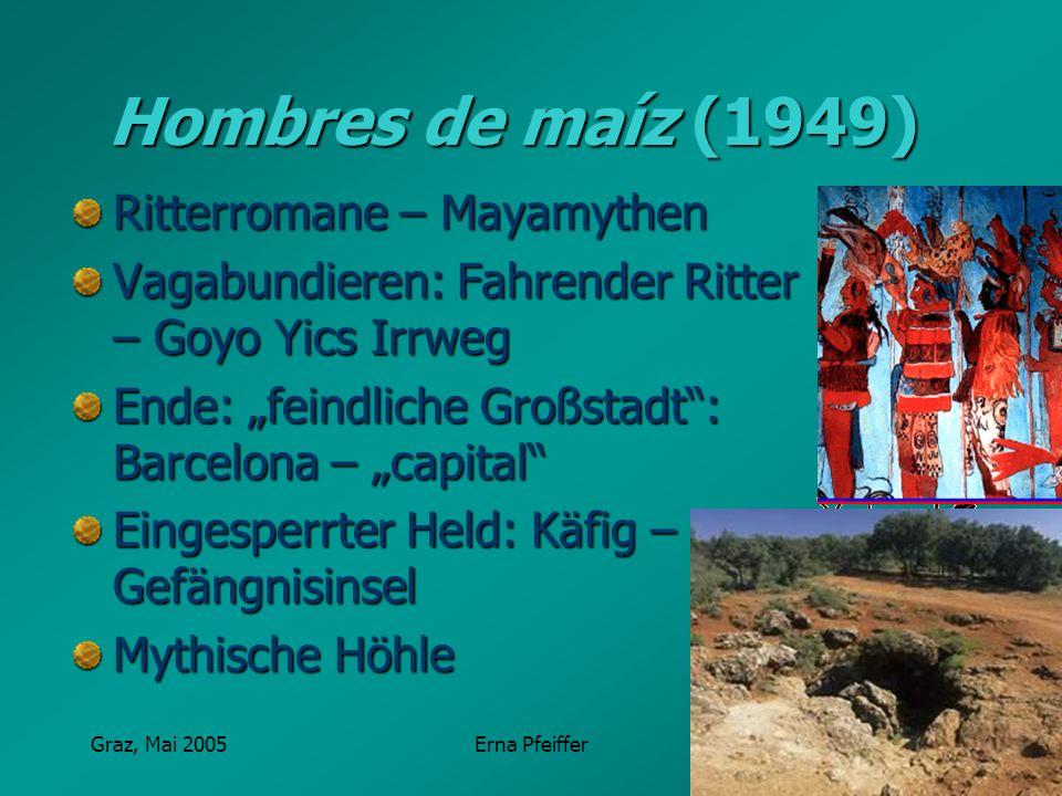 Graz, Mai 2005Erna Pfeiffer Hombres de maíz (1949) Ritterromane – Mayamythen Vagabundieren: Fahrender Ritter – Goyo Yics Irrweg Ende: feindliche Großs