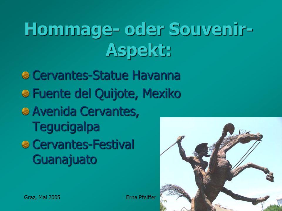 Graz, Mai 2005Erna Pfeiffer Hommage- oder Souvenir- Aspekt: Cervantes-Statue Havanna Fuente del Quijote, Mexiko Avenida Cervantes, Tegucigalpa Cervant