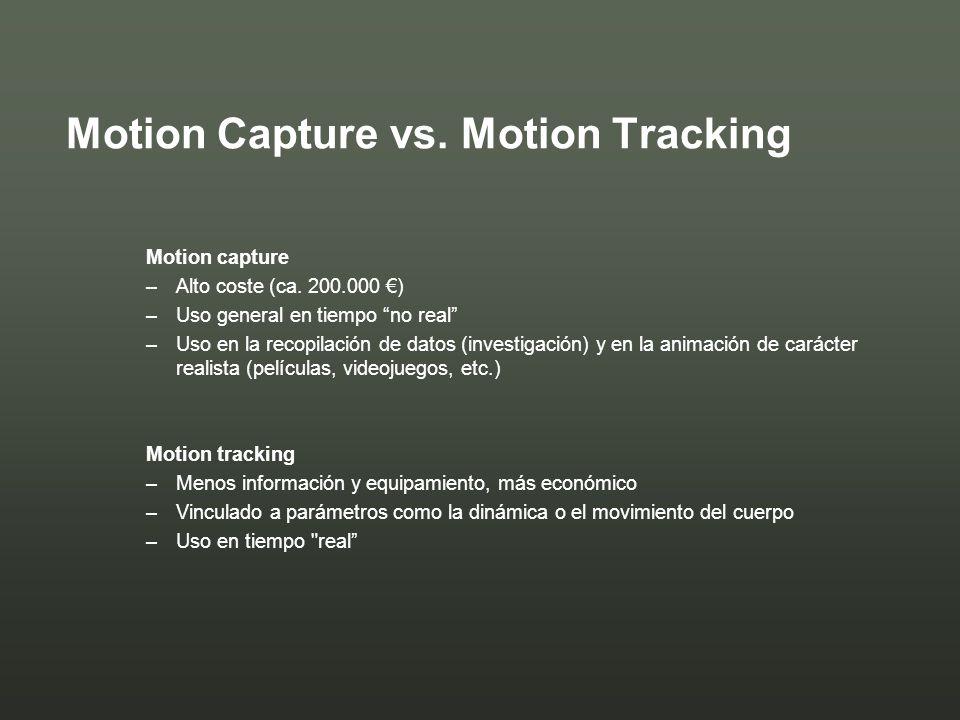 Motion Capture vs. Motion Tracking Motion capture –Alto coste (ca. 200.000 ) –Uso general en tiempo no real –Uso en la recopilación de datos (investig