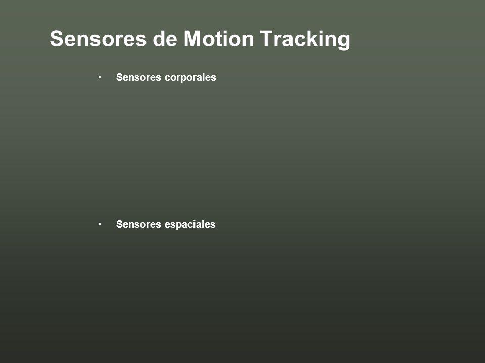 Sensores de Motion Tracking Sensores corporales Sensores espaciales