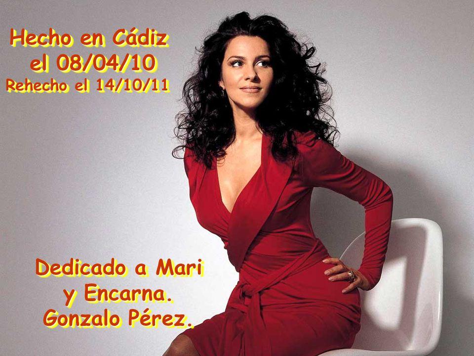 Hecho en Cádiz el 08/04/10 el 08/04/10 Rehecho el 14/10/11 Hecho en Cádiz el 08/04/10 el 08/04/10 Rehecho el 14/10/11 Dedicado a Mari y Encarna.