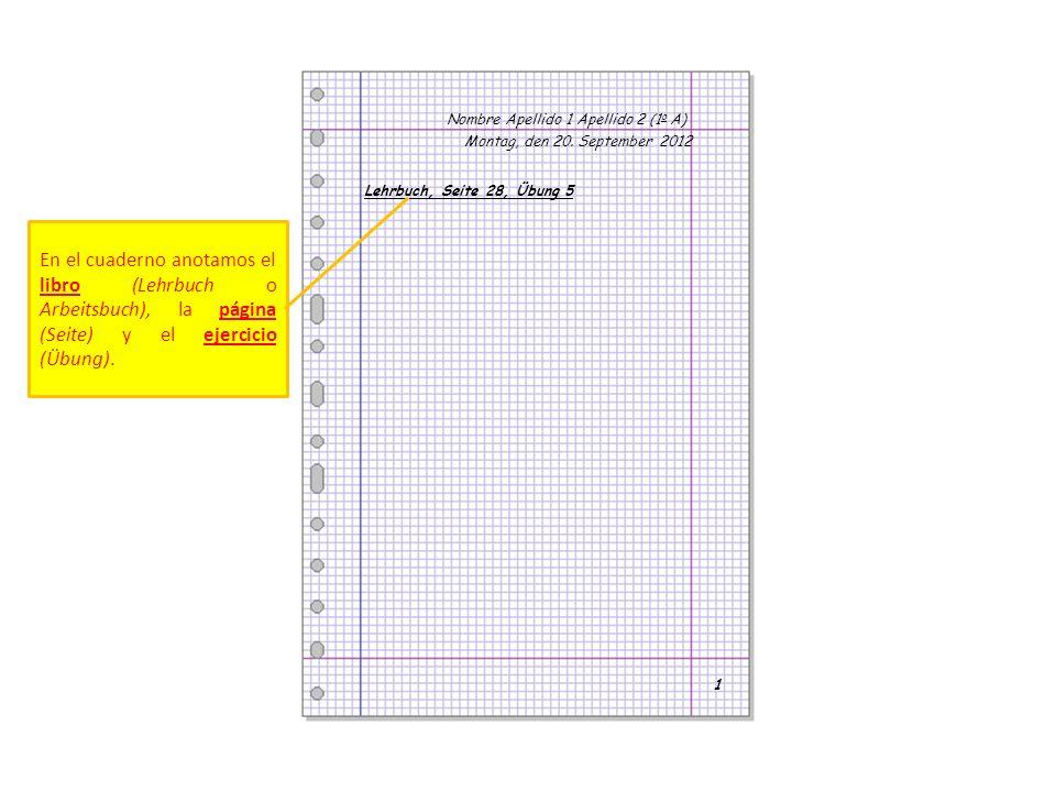 Nombre Apellido 1 Apellido 2 (1 o A) Montag, den 20. September 2012 Lehrbuch, Seite 28, Übung 5 1 En el cuaderno anotamos el libro (Lehrbuch o Arbeits