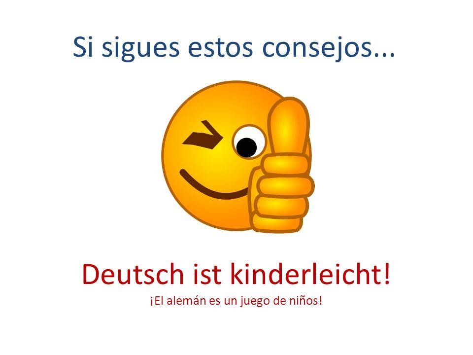 Si sigues estos consejos... Deutsch ist kinderleicht! ¡El alemán es un juego de niños!