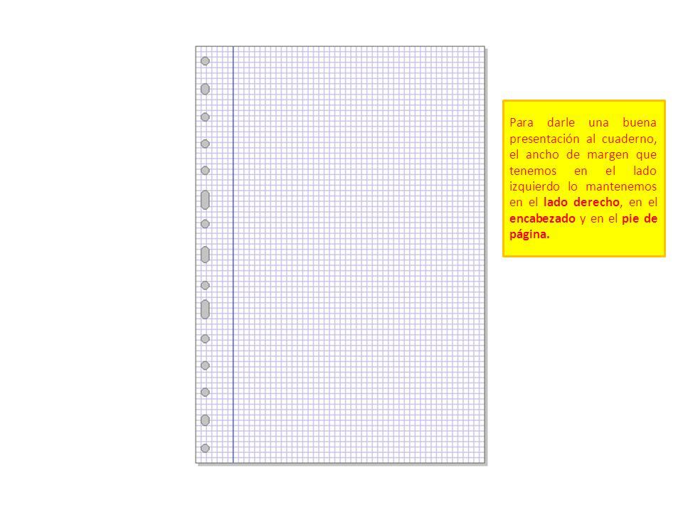Para darle una buena presentación al cuaderno, el ancho de margen que tenemos en el lado izquierdo lo mantenemos en el lado derecho, en el encabezado