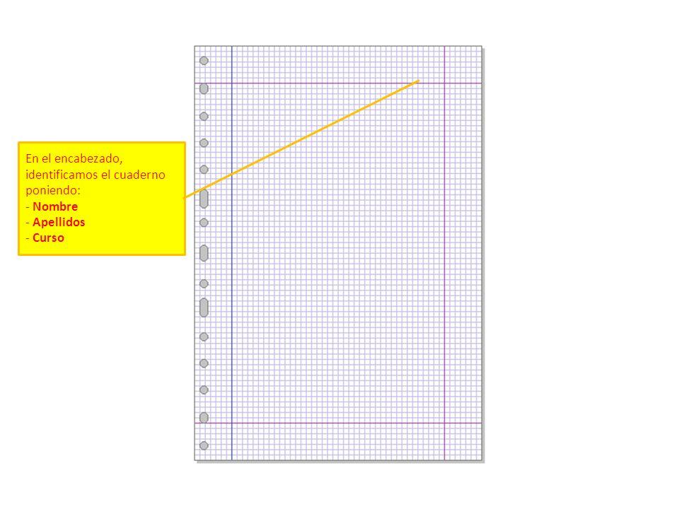En el encabezado, identificamos el cuaderno poniendo: - Nombre - Apellidos - Curso