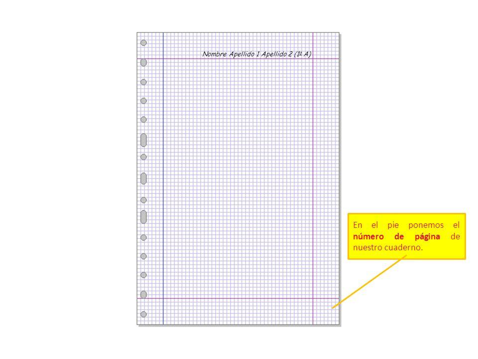 Nombre Apellido 1 Apellido 2 (1 o A) En el pie ponemos el número de página de nuestro cuaderno.