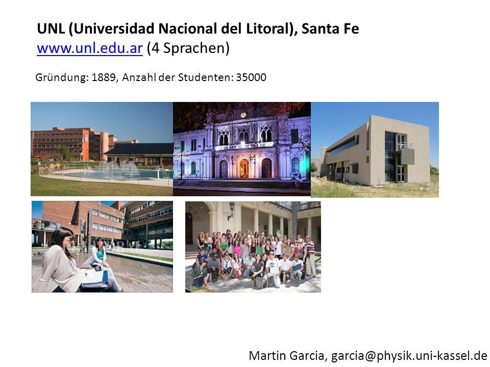 Martin Garcia, garcia@physik.uni-kassel.de Gründung: 1889, Anzahl der Studenten: 35000 UNL (Universidad Nacional del Litoral), Santa Fe www.unl.edu.ar
