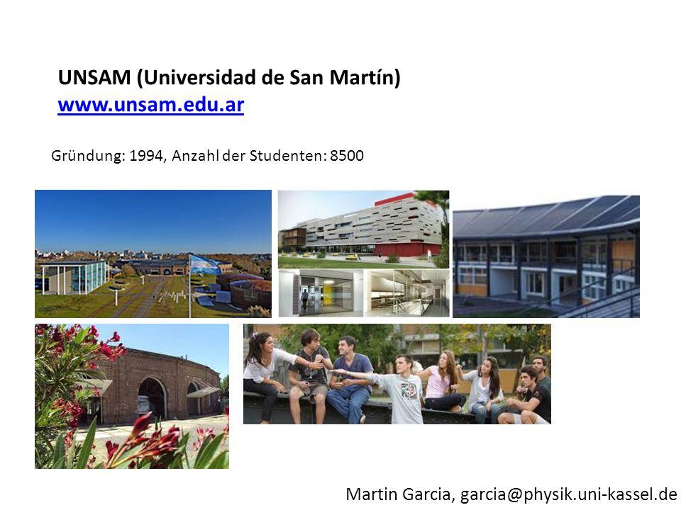Martin Garcia, garcia@physik.uni-kassel.de Gründung: 1994, Anzahl der Studenten: 8500 UNSAM (Universidad de San Martín) www.unsam.edu.ar