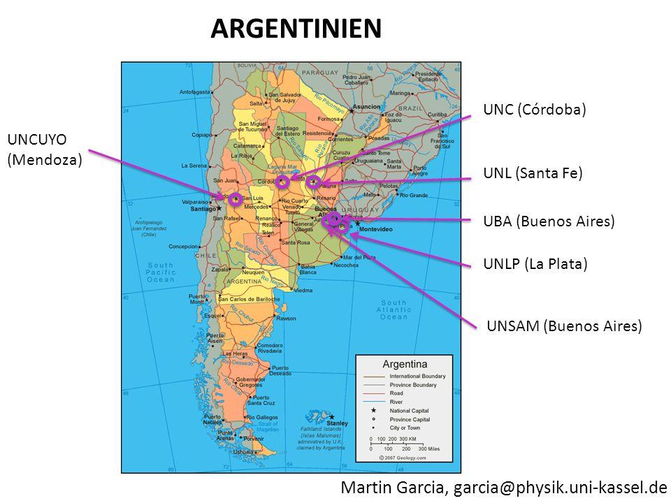 Martin Garcia, garcia@physik.uni-kassel.de ARGENTINIEN UBA (Buenos Aires) UNLP (La Plata) UNL (Santa Fe) UNC (Córdoba) UNCUYO (Mendoza) UNSAM (Buenos