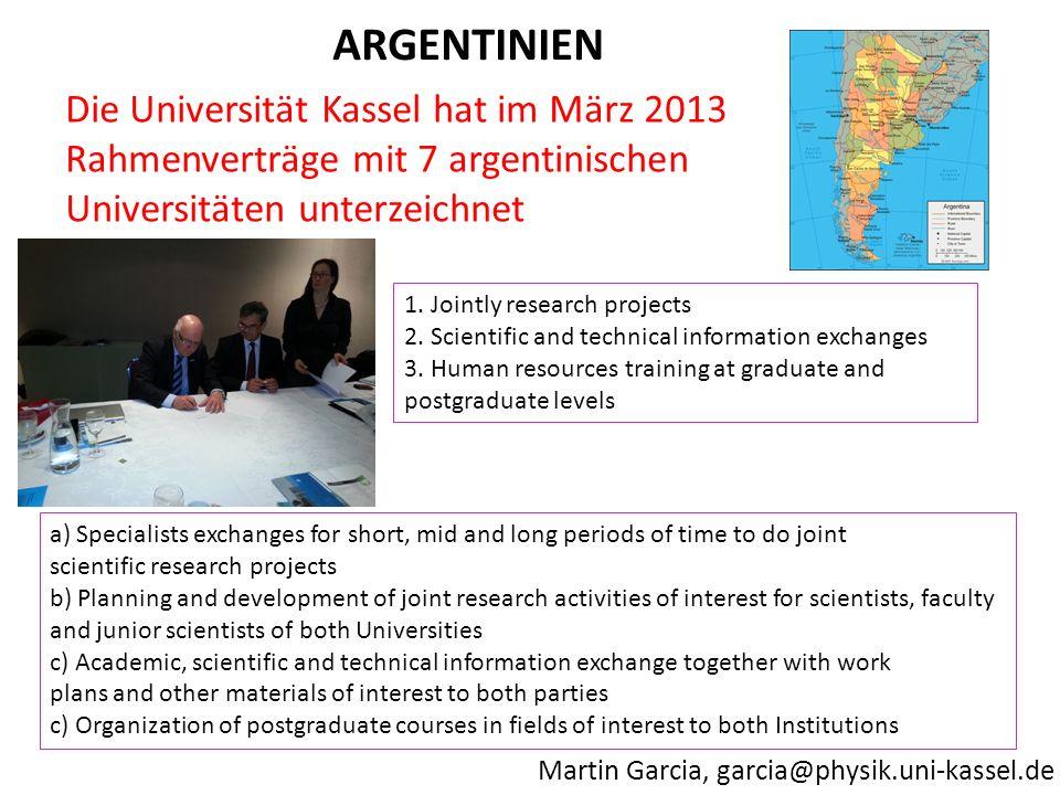 Martin Garcia, garcia@physik.uni-kassel.de ARGENTINIEN Die Universität Kassel hat im März 2013 Rahmenverträge mit 7 argentinischen Universitäten unter