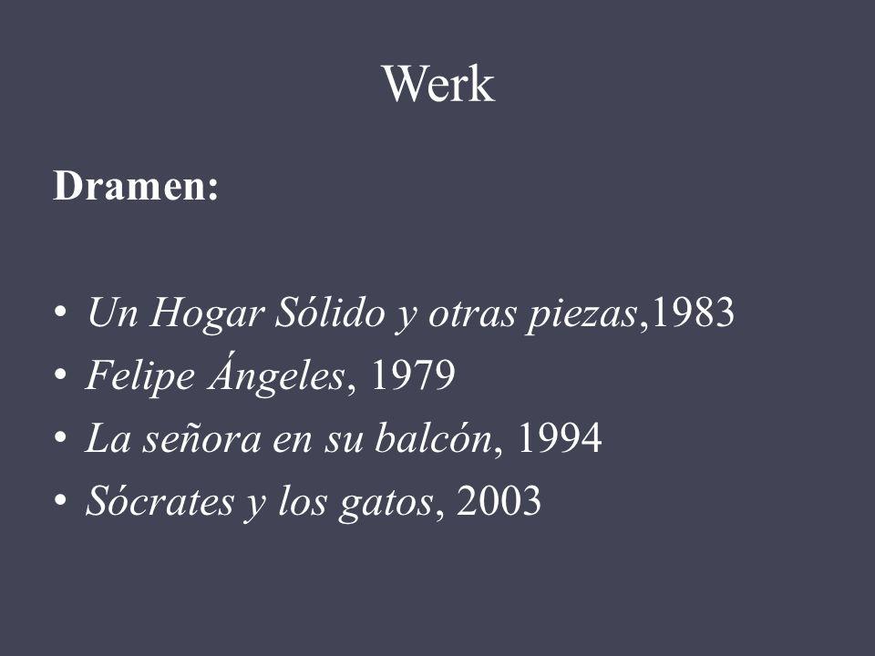 Werk Dramen: Un Hogar Sólido y otras piezas,1983 Felipe Ángeles, 1979 La señora en su balcón, 1994 Sócrates y los gatos, 2003