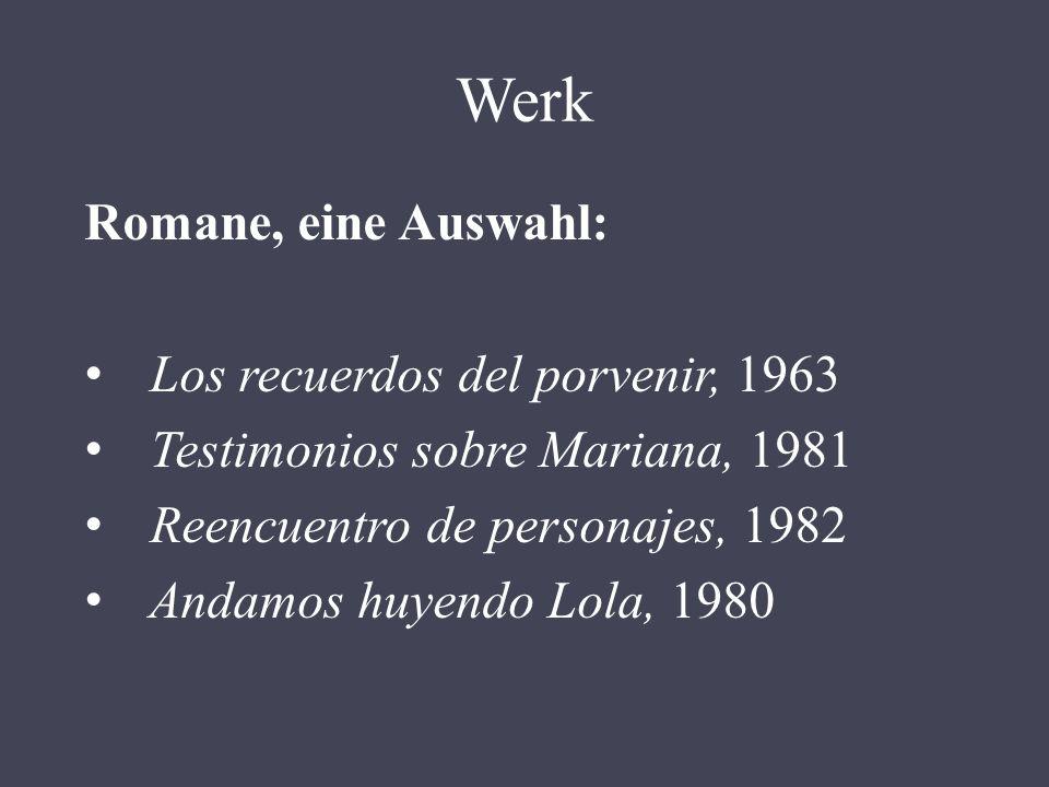 Werk Romane, eine Auswahl: Los recuerdos del porvenir, 1963 Testimonios sobre Mariana, 1981 Reencuentro de personajes, 1982 Andamos huyendo Lola, 1980