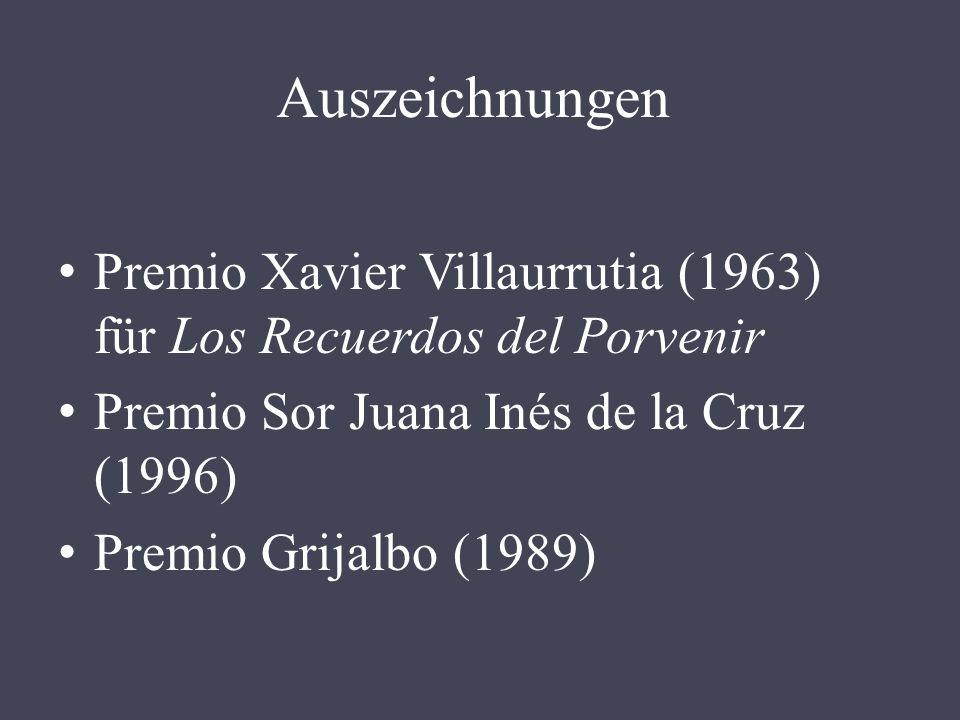 Auszeichnungen Premio Xavier Villaurrutia (1963) für Los Recuerdos del Porvenir Premio Sor Juana Inés de la Cruz (1996) Premio Grijalbo (1989)