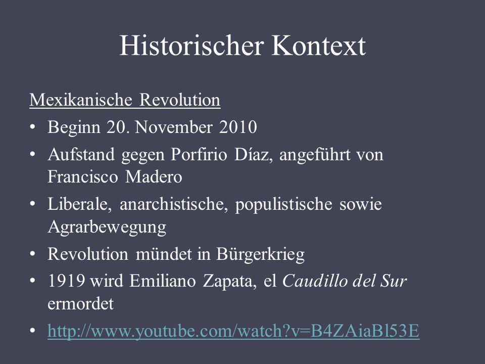 Historischer Kontext Mexikanische Revolution Beginn 20. November 2010 Aufstand gegen Porfirio Díaz, angeführt von Francisco Madero Liberale, anarchist