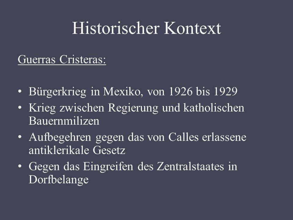 Historischer Kontext Guerras Cristeras: Bürgerkrieg in Mexiko, von 1926 bis 1929 Krieg zwischen Regierung und katholischen Bauernmilizen Aufbegehren g