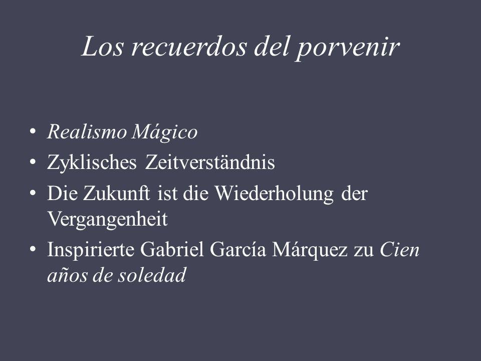 Los recuerdos del porvenir Realismo Mágico Zyklisches Zeitverständnis Die Zukunft ist die Wiederholung der Vergangenheit Inspirierte Gabriel García Má