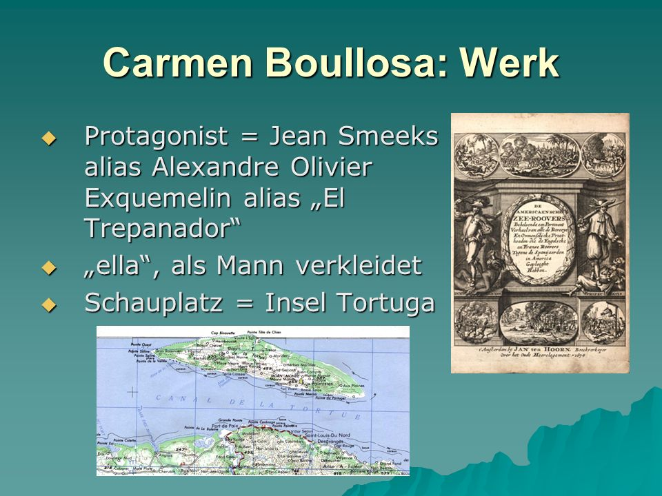 Carmen Boullosa: Werk Protagonist = Jean Smeeks alias Alexandre Olivier Exquemelin alias El Trepanador Protagonist = Jean Smeeks alias Alexandre Olivi