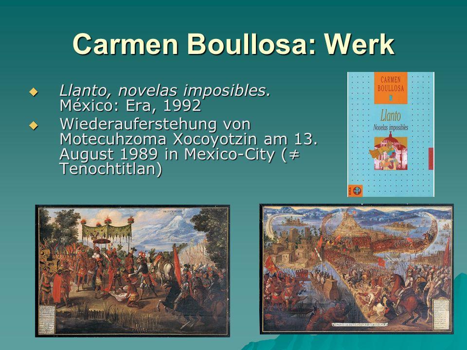 Carmen Boullosa: Werk Llanto, novelas imposibles. México: Era, 1992 Llanto, novelas imposibles. México: Era, 1992 Wiederauferstehung von Motecuhzoma X