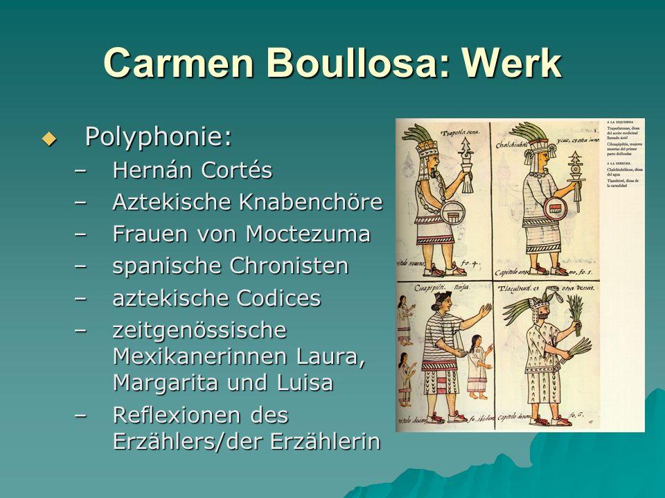 Carmen Boullosa: Werk Polyphonie: Polyphonie: –Hernán Cortés –Aztekische Knabenchöre –Frauen von Moctezuma –spanische Chronisten –aztekische Codices –