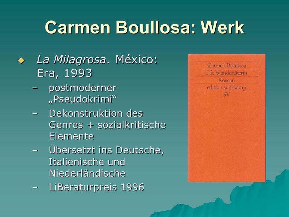 Carmen Boullosa: Werk La Milagrosa. México: Era, 1993 La Milagrosa. México: Era, 1993 –postmoderner Pseudokrimi –Dekonstruktion des Genres + sozialkri