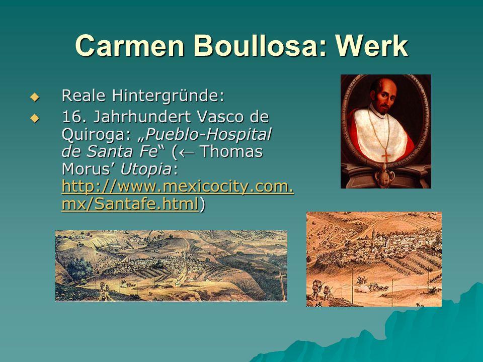 Carmen Boullosa: Werk Reale Hintergründe: Reale Hintergründe: 16. Jahrhundert Vasco de Quiroga: Pueblo-Hospital de Santa Fe ( Thomas Morus Utopia: htt