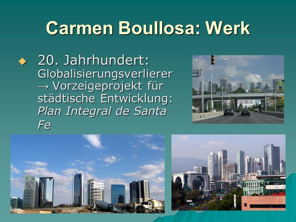 Carmen Boullosa: Werk 20. Jahrhundert: Globalisierungsverlierer Vorzeigeprojekt für städtische Entwicklung: Plan Integral de Santa Fe 20. Jahrhundert: