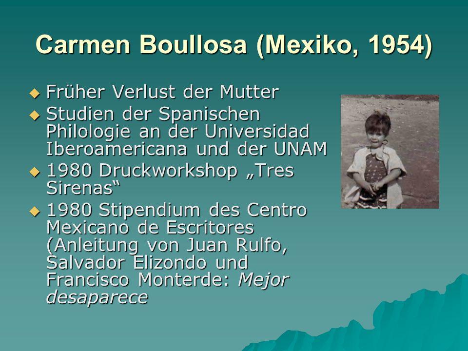 Carmen Boullosa (Mexiko, 1954) Früher Verlust der Mutter Früher Verlust der Mutter Studien der Spanischen Philologie an der Universidad Iberoamericana