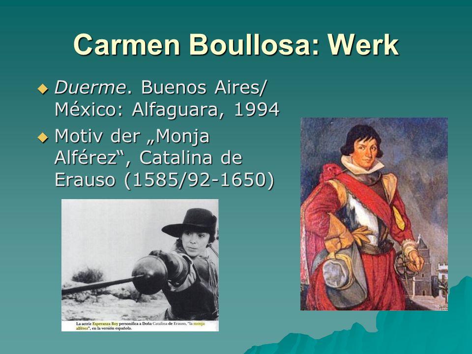 Carmen Boullosa: Werk Duerme. Buenos Aires/ México: Alfaguara, 1994 Duerme. Buenos Aires/ México: Alfaguara, 1994 Motiv der Monja Alférez, Catalina de