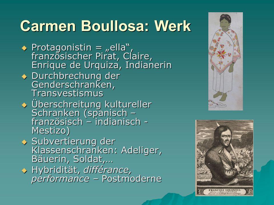 Carmen Boullosa: Werk Protagonistin = ella, französischer Pirat, Claire, Enrique de Urquiza, Indianerin Protagonistin = ella, französischer Pirat, Cla