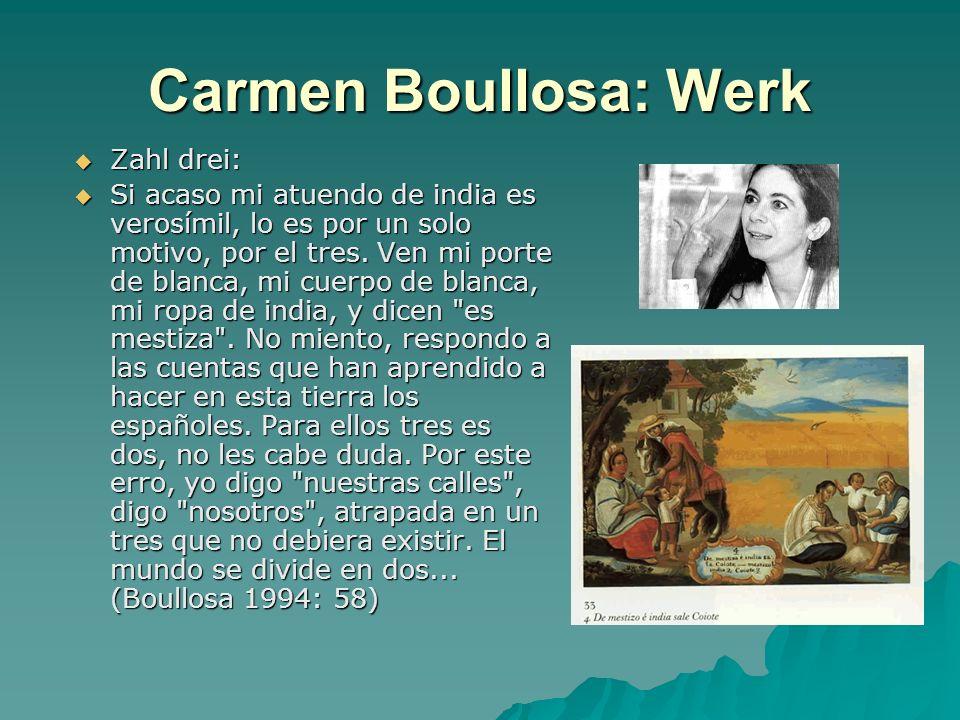 Carmen Boullosa: Werk Zahl drei: Zahl drei: Si acaso mi atuendo de india es verosímil, lo es por un solo motivo, por el tres. Ven mi porte de blanca,