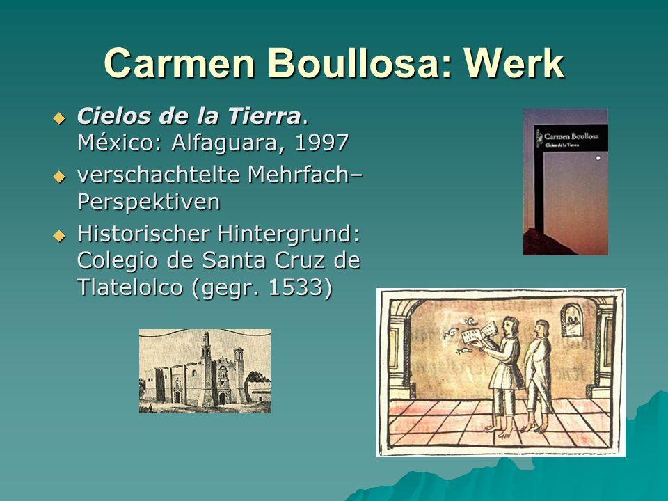 Carmen Boullosa: Werk Cielos de la Tierra. México: Alfaguara, 1997 Cielos de la Tierra. México: Alfaguara, 1997 verschachtelte Mehrfach– Perspektiven