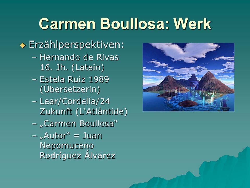 Carmen Boullosa: Werk Erzählperspektiven: Erzählperspektiven: –Hernando de Rivas 16. Jh. (Latein) –Estela Ruiz 1989 (Übersetzerin) –Lear/Cordelia/24 Z