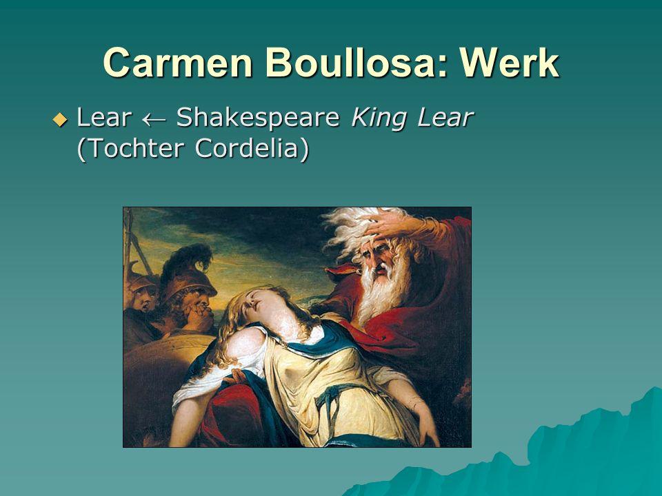 Carmen Boullosa: Werk Lear Shakespeare King Lear (Tochter Cordelia) Lear Shakespeare King Lear (Tochter Cordelia)