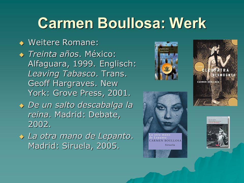 Carmen Boullosa: Werk Weitere Romane: Weitere Romane: Treinta años. México: Alfaguara, 1999. Englisch: Leaving Tabasco. Trans. Geoff Hargraves. New Yo