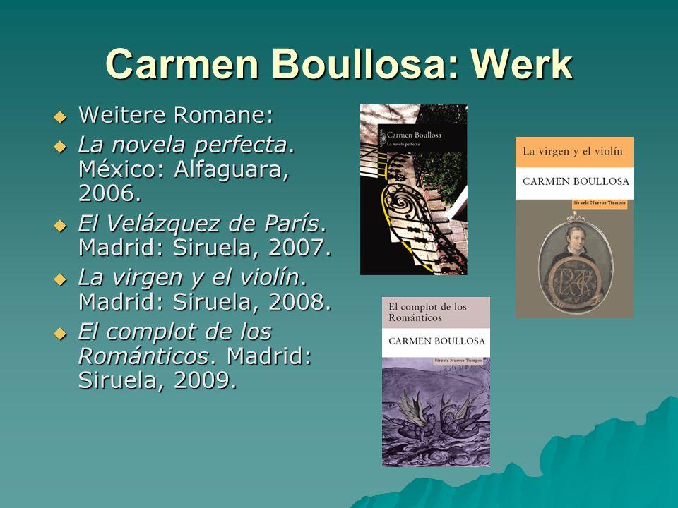 Carmen Boullosa: Werk Weitere Romane: Weitere Romane: La novela perfecta. México: Alfaguara, 2006. La novela perfecta. México: Alfaguara, 2006. El Vel