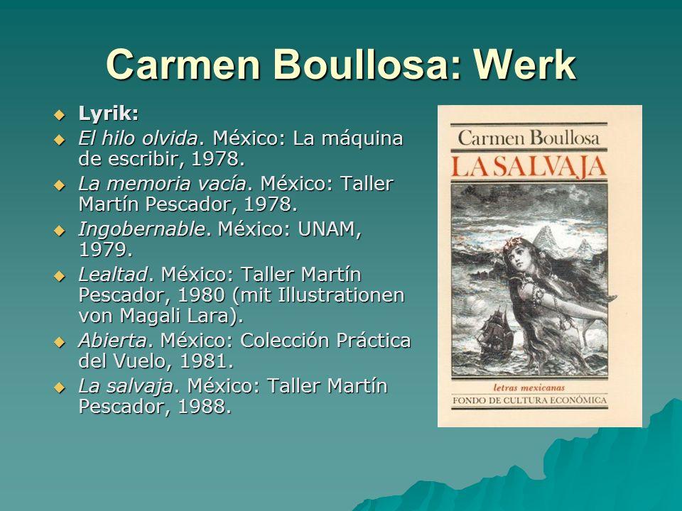 Carmen Boullosa: Werk Lyrik: Lyrik: El hilo olvida. México: La máquina de escribir, 1978. El hilo olvida. México: La máquina de escribir, 1978. La mem