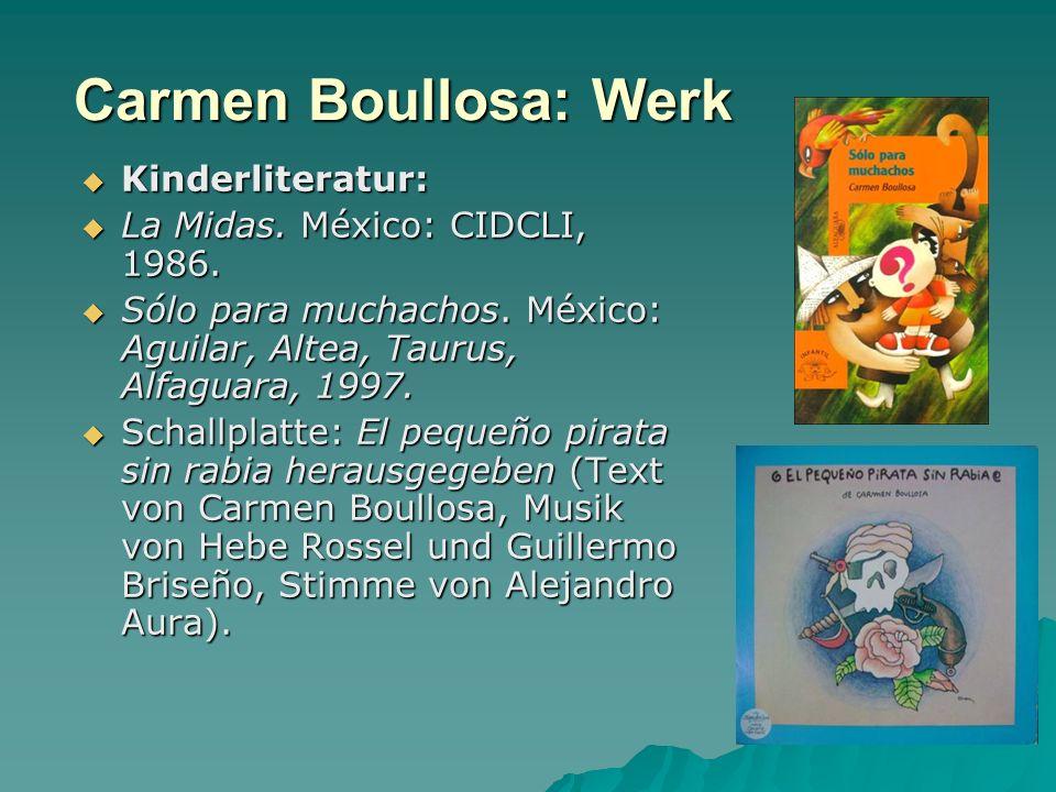 Carmen Boullosa: Werk Kinderliteratur: Kinderliteratur: La Midas. México: CIDCLI, 1986. La Midas. México: CIDCLI, 1986. Sólo para muchachos. México: A
