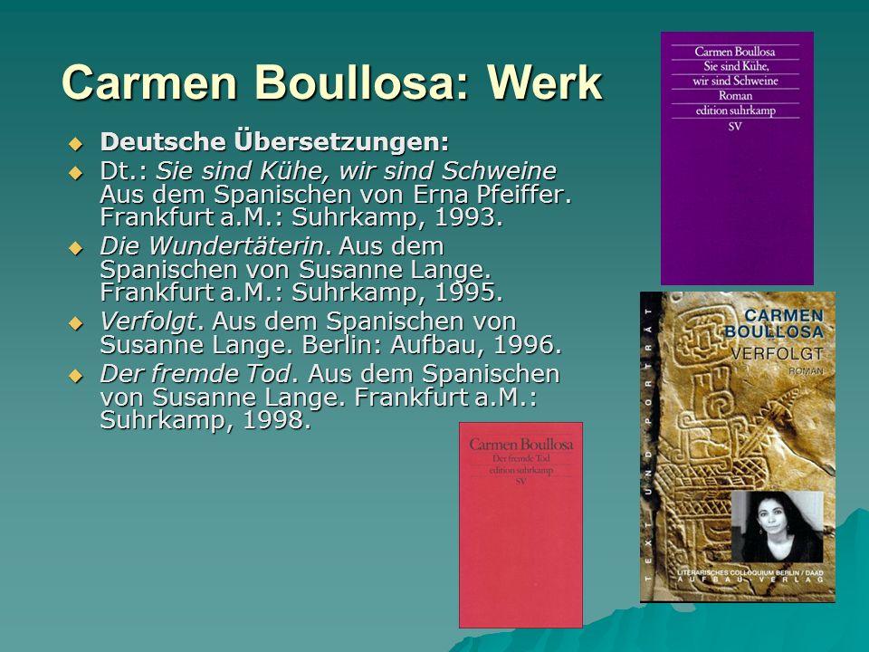Carmen Boullosa: Werk Deutsche Übersetzungen: Deutsche Übersetzungen: Dt.: Sie sind Kühe, wir sind Schweine Aus dem Spanischen von Erna Pfeiffer.