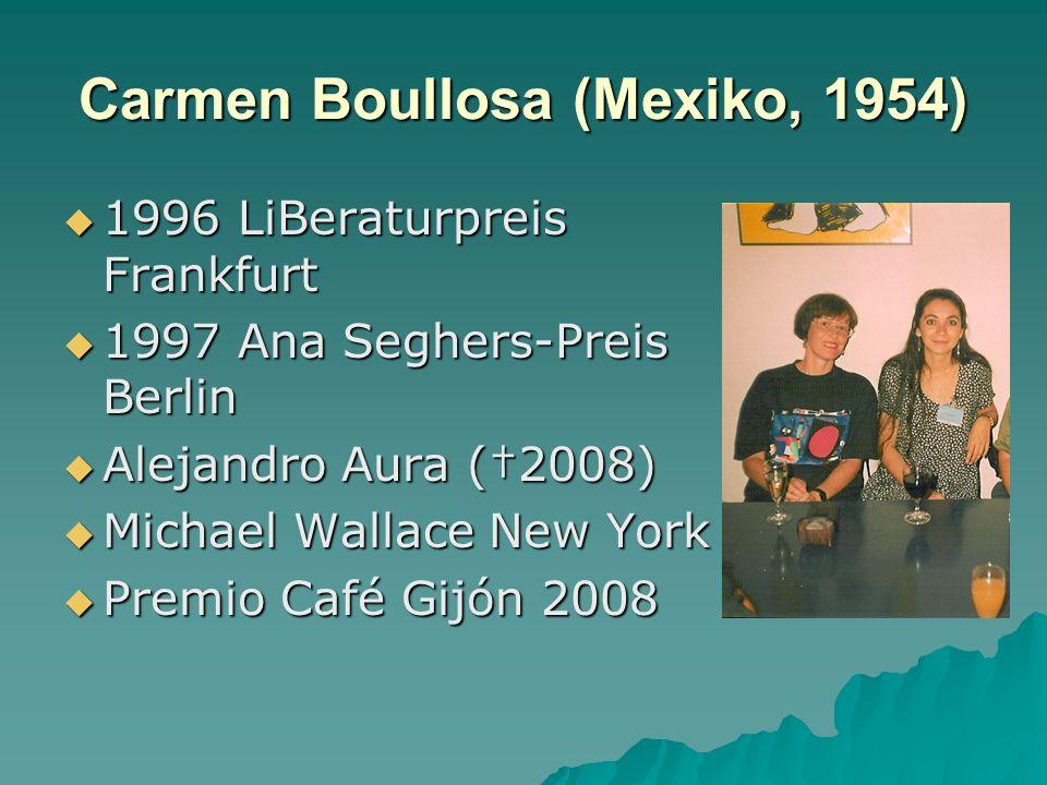 Carmen Boullosa (Mexiko, 1954) 1996 LiBeraturpreis Frankfurt 1996 LiBeraturpreis Frankfurt 1997 Ana Seghers-Preis Berlin 1997 Ana Seghers-Preis Berlin