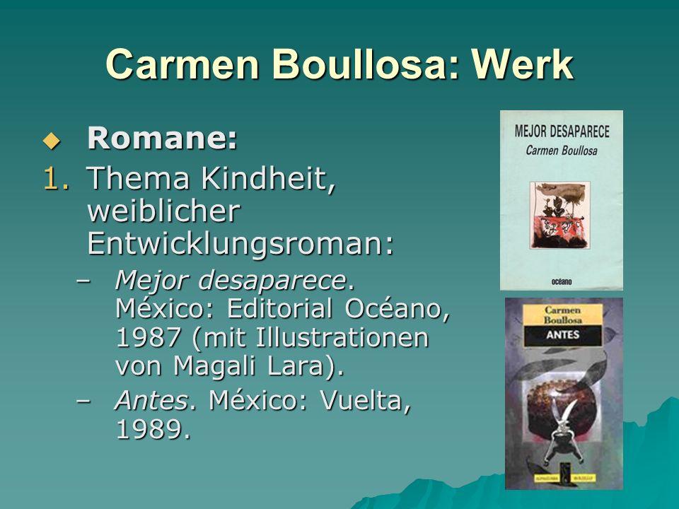 Carmen Boullosa: Werk Romane: Romane: 1.Thema Kindheit, weiblicher Entwicklungsroman: –Mejor desaparece. México: Editorial Océano, 1987 (mit Illustrat