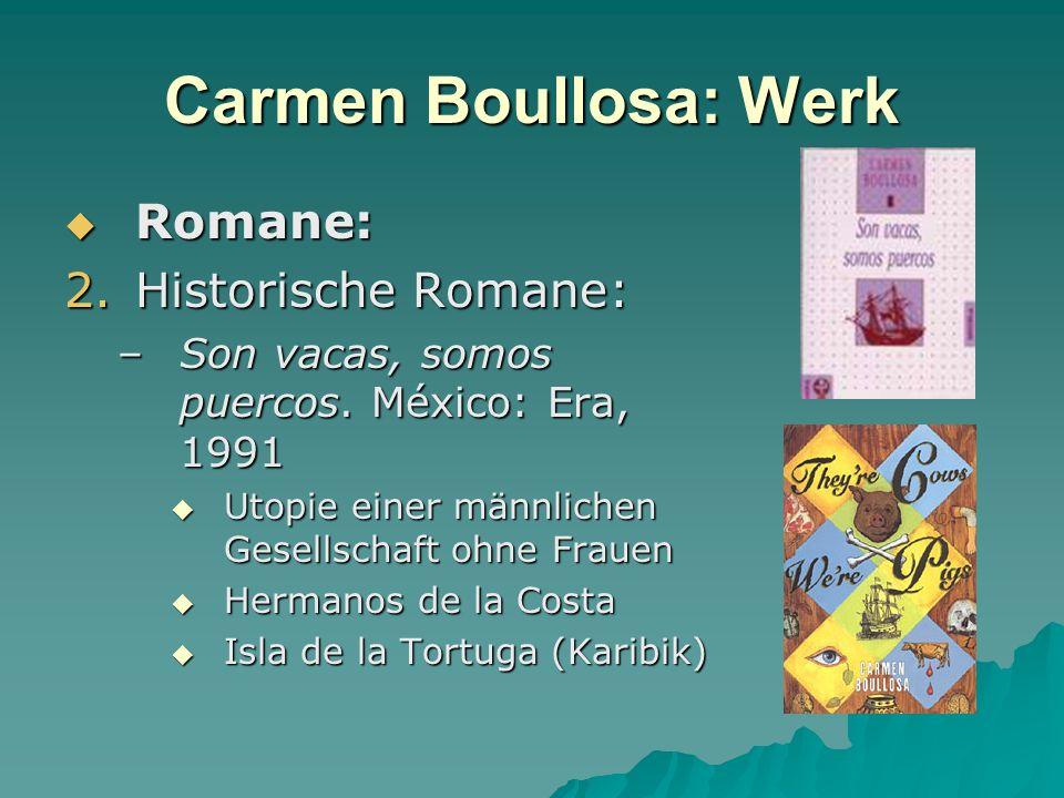 Carmen Boullosa: Werk Romane: Romane: 2.Historische Romane: –Son vacas, somos puercos. México: Era, 1991 Utopie einer männlichen Gesellschaft ohne Fra